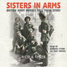 Sisters in Arms: British Army Nurses Tell Their Story Audiobook, by Nicola Tyrer