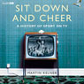 Sit Down and Cheer: A History of Sport on TV (Unabridged) Audiobook, by Martin Kelner