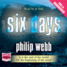 Six Days (Unabridged), by Philip Webb
