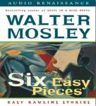 Six Easy Pieces: Easy Rawlins Stories (Unabridged), by Walter Mosley