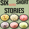 Six More Short Stories: Six Stories Short & Sweet (Unabridged) Audiobook, by Brian Magar