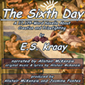The Sixth Day: A Novella About Creation and Prizefighting (Unabridged) Audiobook, by E. S. Kraay