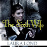 The Sixth Wife (Unabridged), by Laura Lond