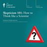 Skepticism 101: How to Think like a Scientist Audiobook, by The Great Courses