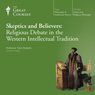 Skeptics and Believers: Religious Debate in the Western Intellectual Tradition, by The Great Courses