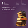 The Skeptics Guide to the Great Books Audiobook, by The Great Courses