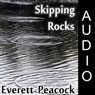Skipping Rocks (Unabridged) Audiobook, by Everett Peacock
