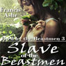 Slave of the Beastmen: Bred by the Beastmen 3 (Unabridged) Audiobook, by Francis Ashe
