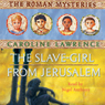 The Slave-Girl from Jerusalem: Roman Mysteries, Book 13 Audiobook, by Caroline Lawrence