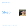 Sleep: A Musical Piece for Improving Your Life (Unabridged), by Brian John Doran