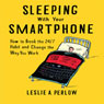Sleeping with Your Smart Phone: How to Break the 24-7 Habit and Change the Way You Work (Unabridged), by Leslie A. Perlow