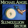 Slumgullion Sector: A Short Story (Unabridged), by Michael Angel