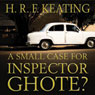 A Small Case for Inspector Ghote? (Unabridged), by H.R.F. Keating