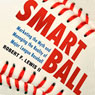 Smart Ball: Marketing the Myth and Managing the Reality of Major League Baseball (Unabridged), by Robert F. Lewis
