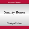 Smarty Bones: A Sarah Booth Delaney Mystery, Book 13 (Unabridged), by Carolyn Haines