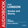 Smoke and Shorty (Unabridged) Audiobook, by Jack London