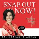 Snap Out of it NOW!: Four Steps to Inner Joy (Unabridged) Audiobook, by Adrianne Ahern