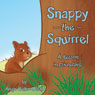 Snappy the Squirrel: A Lesson in Friendship (Unabridged), by Angie Batho-Barth