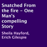 Snatched from the Fire: One Mans Compelling Story (Unabridged), by Sheila Hayford