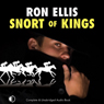 Snort of Kings (Unabridged) Audiobook, by Ron Ellis