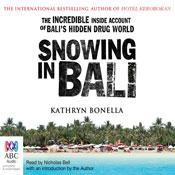 Snowing in Bali: The Incredible Inside Account of Balis Hidden Drug World (Unabridged), by Kathryn Bonella