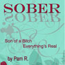 Sober: Son of a Bitch Everythings Real (Unabridged) Audiobook, by Pam R.