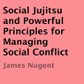 Social Jujitsu and Powerful Principles for Managing Social Conflict (Unabridged) Audiobook, by James Nugent