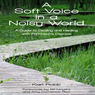 A Soft Voice in a Noisy World: A Guide to Dealing and Healing with Parkinsons Disease (Unabridged) Audiobook, by Karl Robb