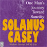 Solanus Casey: One Mans Journey Toward Sanctity Audiobook, by Michael Crosby