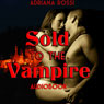Sold to the Vampire (Unabridged), by Adriana Rossi