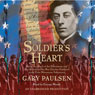 Soldiers Heart: Being the Story of the Enlistment and Due Service of the Boy Charley Goddard in the First Minnesota Volunteers (Unabridged) Audiobook, by Gary Paulsen