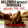 Soldiers Without Borders: Beyond the SAS - a Global Network of Brothers-in-Arms (Unabridged) Audiobook, by Ian McPhedran