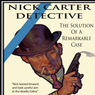 The Solution Of A Remarkable Case: Nick Carter Detective Library, Book 1 (Unabridged), by Nicholas Carter