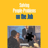 Solving People Problems on the Job (Unabridged) Audiobook, by Briefings Media Group