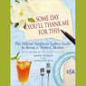 Some Day Youll Thank Me for This: The Official Southern Ladies Guide to Being a Perfect Mother (Unabridged), by Gayden Metcalfe
