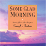 Some Glad Morning (Unabridged) Audiobook, by Gary Cameron Horton