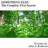 Something Else: The Complete First Season (Unabridged), by John A. Robinson