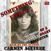 Something Fierce: Memoirs of a Revolutionary Daughter (Unabridged) Audiobook, by Carmen Aguirre