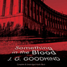Something in the Blood (Unabridged), by J. G. Goodhind