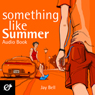 Something Like Summer (Unabridged) Audiobook, by Jay Bell