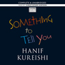 Something to Tell You (Unabridged), by Hanif Kureishi