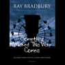 Something Wicked This Way Comes (Dramatized) Audiobook, by Ray Bradbury