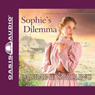 Sophies Dilemma: Daughters of Blessing, Book 2 Audiobook, by Lauraine Snelling