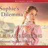 Sophies Dilemma: Daughters of Blessing, Book 2 (Unabridged), by Lauraine Snelling