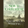 Soul Catcher (Unabridged), by Michael C. White