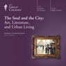 The Soul and the City: Art, Literature, and Urban Living Audiobook, by The Great Courses