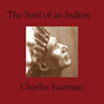 The Soul of the Indian (Unabridged), by Charles Ohiyesa Eastman