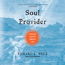 Soul Provider: Spiritual Steps to Limitless Love (Unabridged) Audiobook, by Fr. Edward L. Beck