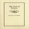 The Soul of Science (Unabridged), by Michael Shermer