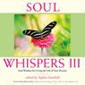 Soul Whispers III: Soul Wisdom for Living the Life of Your Dreams (Unabridged), by Sophia Fairchild